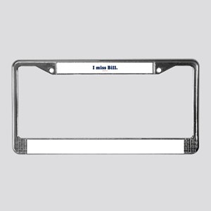 I miss Bill -  License Plate Frame