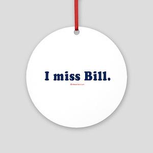 I miss Bill -  Ornament (Round)