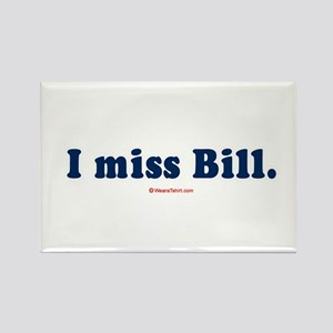 I miss Bill - Rectangle Magnet