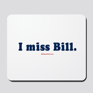 I miss Bill -  Mousepad