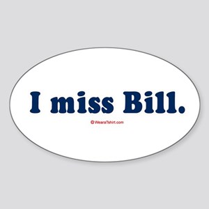 I miss Bill - Oval Sticker