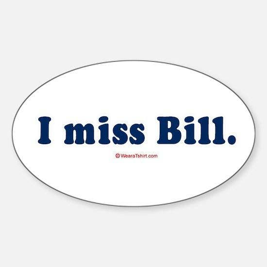 I miss Bill - Oval Decal