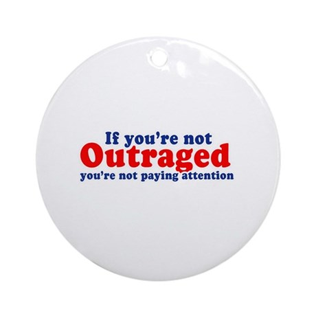 If you're not outraged, you're not paying attentio