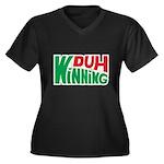 Duh Winning Women's Plus Size V-Neck Dark T-Shirt