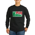 Duh Winning Long Sleeve Dark T-Shirt