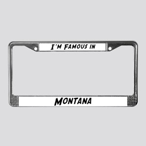 Famous in Montana License Plate Frame