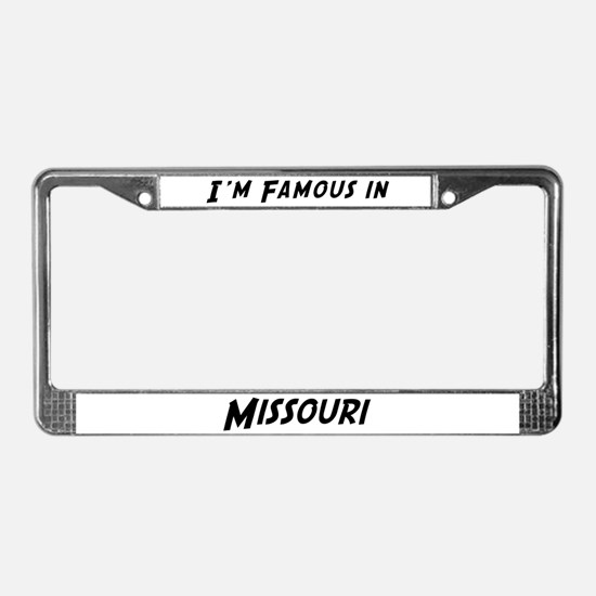 Famous in Missouri License Plate Frame