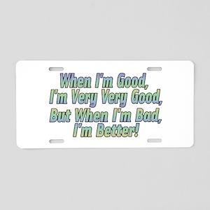 When I'm Good Aluminum License Plate