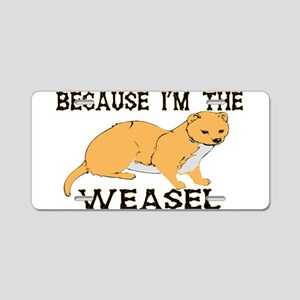 Because I'm The Weasel Aluminum License Plate