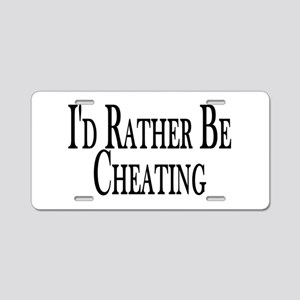 Rather Be Cheating Aluminum License Plate