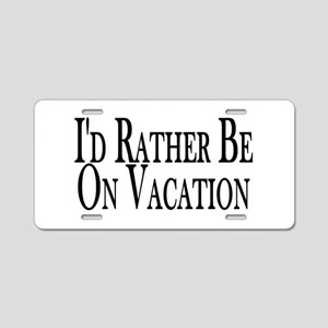 Rather Be On Vacation Aluminum License Plate
