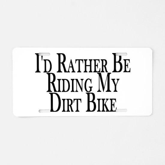 Rather Ride My Dirt Bike Aluminum License Plate