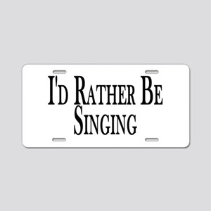 Rather Be Singing Aluminum License Plate