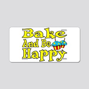 Bake And Be Happy Aluminum License Plate