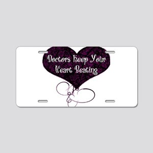 Doctors Keep Your Heart Aluminum License Plate