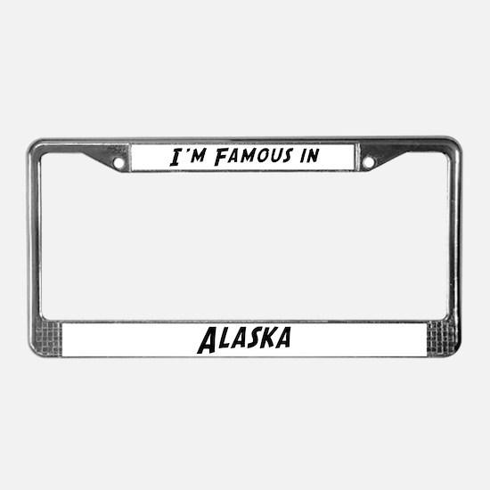 Famous in Alaska License Plate Frame