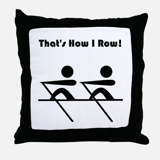 That's How I Row! Throw Pillow