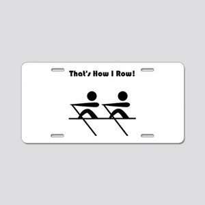 That's How I Row! Aluminum License Plate