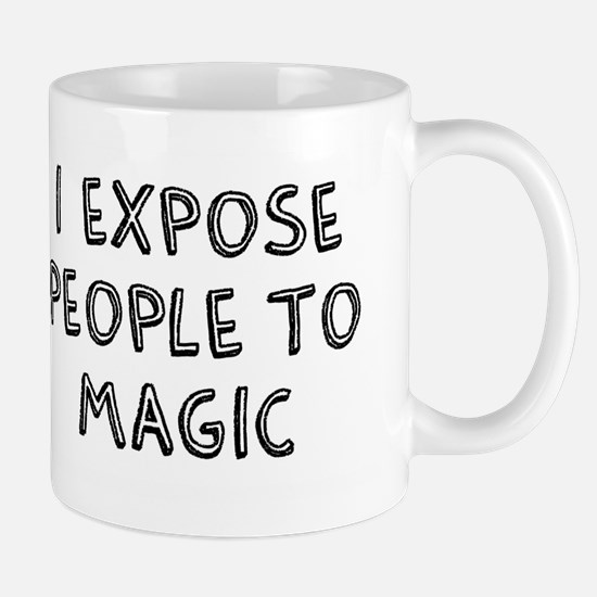 I Expose People to Magic Mug