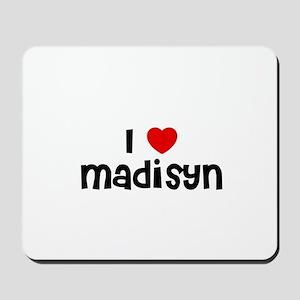 I * Madisyn Mousepad
