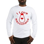 I Love Mayonnaise Long Sleeve T-Shirt