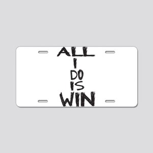 ALL I DO IS WIN Aluminum License Plate