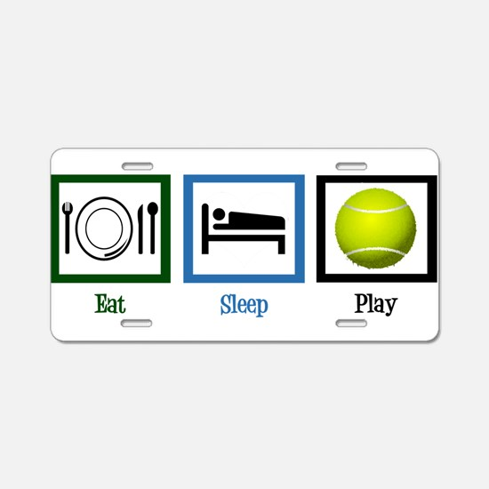 Eat Sleep Tennis Aluminum License Plate