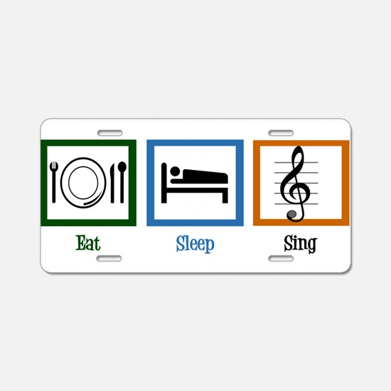 Eat Sleep Sing Aluminum License Plate