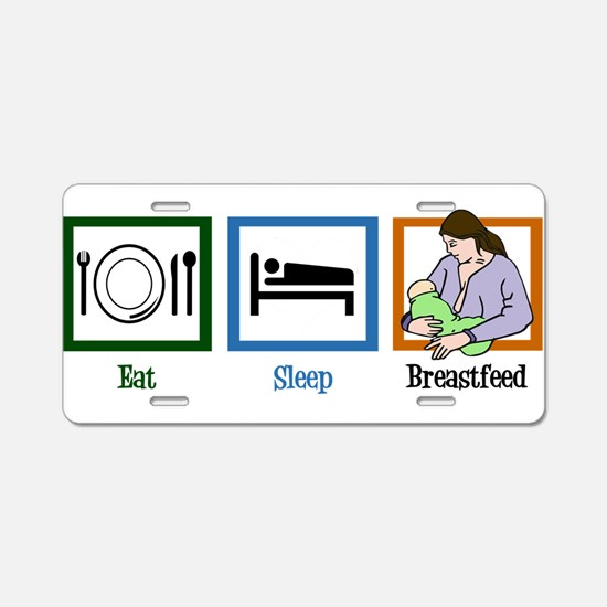 Eat Sleep Breastfeed Aluminum License Plate