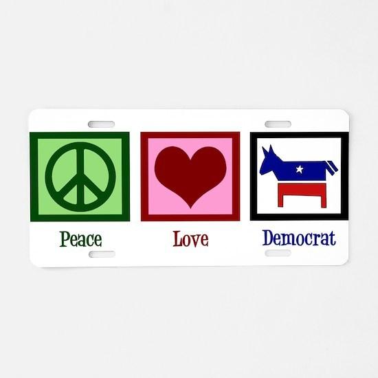 Peace Love Democrat Aluminum License Plate