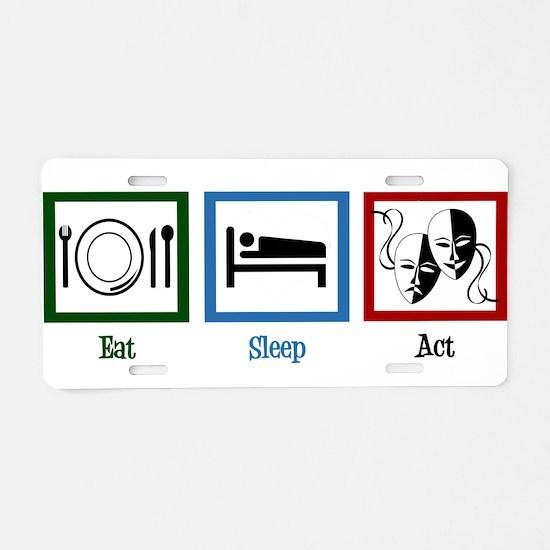 Eat Sleep Act Aluminum License Plate