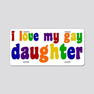 I Love My Gay Daughter Aluminum License Plate
