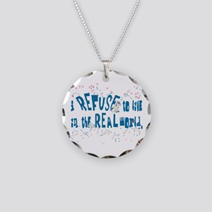 I REFUSE to live in the REAL world Necklace Circle