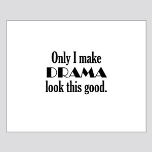 I Make Drama Look Good Small Poster
