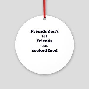 Friends don't let friends Ornament (Round)