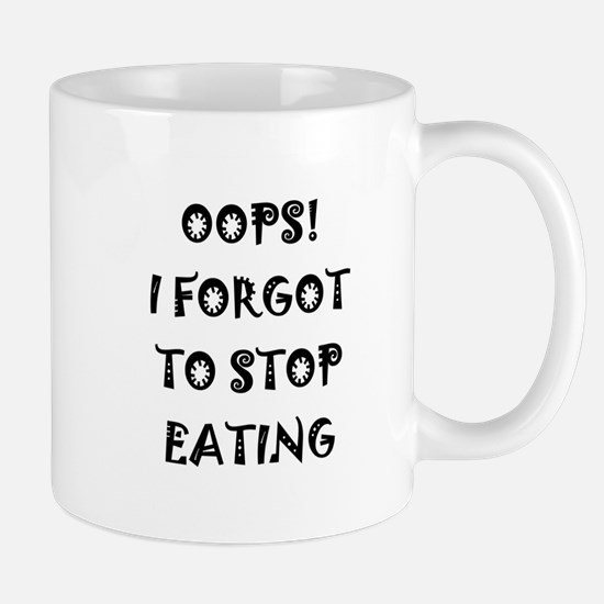 Oops! I forgot to stop eating Mug