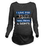 I Live For Goats Long Sleeve Maternity T-Shirt