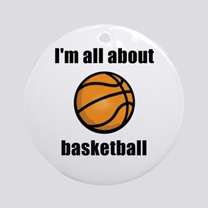 I'm All About Basketball! Ornament (Round)