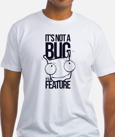 It's Not A Bug It's A Feature T-Shirt