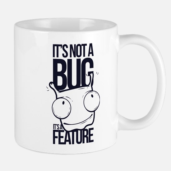 It's Not A Bug It's A Feature Mugs