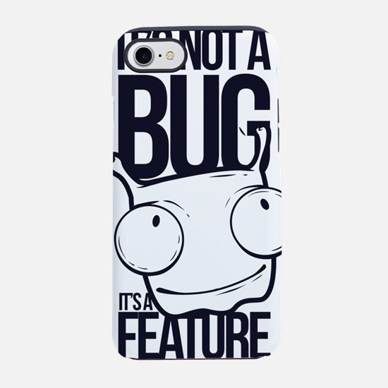 It's Not A Bug It's A iPhone 7 Tough Case