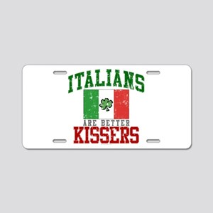 Italians Are Better Kissers Aluminum License Plate