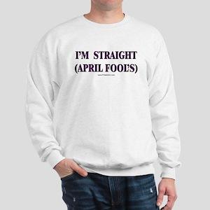 I'm Straight - April Fool's Sweatshirt