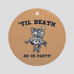 'Til Death Do Us Ornament (Round)