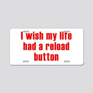 Life's Reload Button Aluminum License Plate
