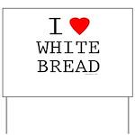 I Love White Bread Yard Sign