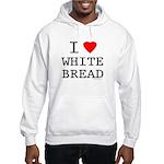 I Love White Bread Hooded Sweatshirt