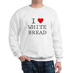 I Love White Bread Sweatshirt