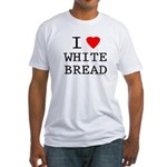 I Love White Bread Fitted T-Shirt