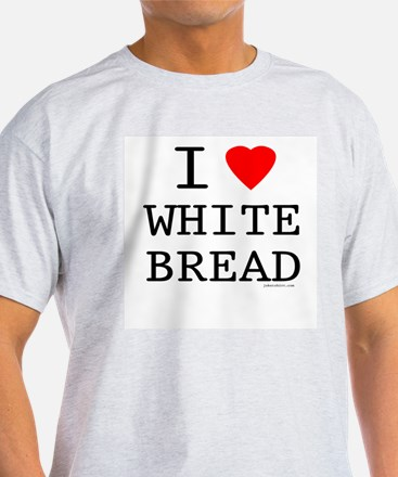 I Love White Bread T-Shirt